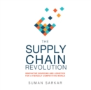 The Supply Chain Revolution : Innovative Sourcing and Logistics for a Fiercely Competitive World - eAudiobook