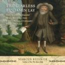 The Fearless Benjamin Lay : The Quaker Dwarf Who Became the First Revolutionary Abolitionist - eAudiobook