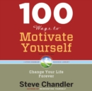 100 Ways to Motivate Yourself, Third Edition : Change Your Life Forever - eAudiobook