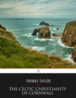 The Celtic Christianity of Cornwall: Divers Sketches and Studies - eBook