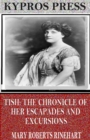 Tish: The Chronicle of Her Escapades and Excursions - eBook