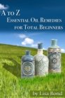 A to Z Essential Oil Remedies for Total Beginners - eBook