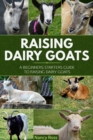 Raising Dairy Goats : A Beginners Starters Guide to Raising Dairy Goats - eBook