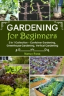 Gardening for Beginners : 3 in 1 Collection - Container Gardening, Greenhouse Gardening, Vertical Gardening - eBook