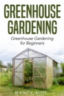 Greenhouse Gardening : Greenhouse Gardening for Beginners - eBook