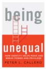 Being Unequal : How Identity Helps Make and Break Power and Privilege - Book