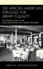 The African American Struggle for Library Equality : The Untold Story of the Julius Rosenwald Fund Library Program - eBook