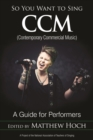 So You Want to Sing CCM (Contemporary Commercial Music) : A Guide for Performers - eBook