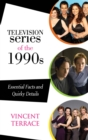 Television Series of the 1990s : Essential Facts and Quirky Details - eBook