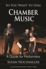 So You Want to Sing Chamber Music : A Guide for Performers - eBook