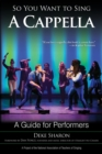 So You Want to Sing A Cappella : A Guide for Performers - eBook