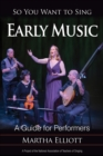 So You Want to Sing Early Music : A Guide for Performers - eBook