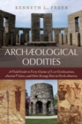 Archaeological Oddities : A Field Guide to Forty Claims of Lost Civilizations, Ancient Visitors, and Other Strange Sites in North America - eBook