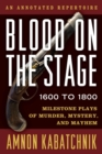 Blood on the Stage, 1600 to 1800 : Milestone Plays of Murder, Mystery, and Mayhem - eBook