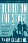 Blood on the Stage, 1800 to 1900 : Milestone Plays of Murder, Mystery, and Mayhem - eBook