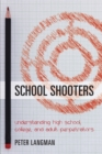 School Shooters : Understanding High School, College, and Adult Perpetrators - Book