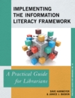 Implementing the Information Literacy Framework : A Practical Guide for Librarians - Book