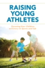 Raising Young Athletes : Parenting Your Children to Victory in Sports and Life - Book