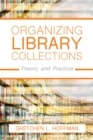 Organizing Library Collections : Theory and Practice - Book