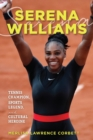 Serena Williams : Tennis Champion, Sports Legend, and Cultural Heroine - eBook