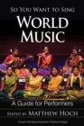 So You Want to Sing World Music : A Guide for Performers - eBook