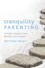 Tranquility Parenting : A Guide to Staying Calm, Mindful, and Engaged - eBook