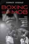 Boxing and the Mob : The Notorious History of the Sweet Science - eBook