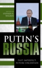 Putin's Russia : Past Imperfect, Future Uncertain - Book