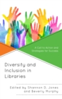Diversity and Inclusion in Libraries : A Call to Action and Strategies for Success - eBook