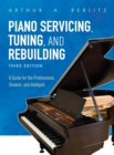Piano Servicing, Tuning, and Rebuilding : A Guide for the Professional, Student, and Hobbyist - eBook