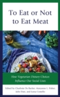 To Eat or Not to Eat Meat : How Vegetarian Dietary Choices Influence Our Social Lives - eBook