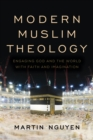 Modern Muslim Theology : Engaging God and the World with Faith and Imagination - Book