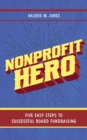 Nonprofit Hero : Five Easy Steps to Successful Board Fundraising - Book