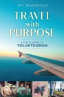 Travel with Purpose : A Field Guide to Voluntourism - eBook