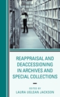 Reappraisal and Deaccessioning in Archives and Special Collections - Book