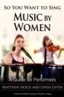 So You Want to Sing Music by Women : A Guide for Performers - eBook