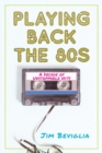 Playing Back the 80s : A Decade of Unstoppable Hits - eBook