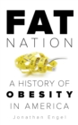 Fat Nation : A History of Obesity in America - eBook