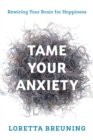 Tame Your Anxiety : Rewiring Your Brain for Happiness - eBook