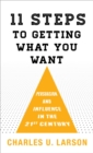 Eleven Steps to Getting What You Want : Persuasion and Influence in the 21st Century - eBook