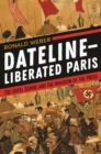 Dateline-Liberated Paris : The Hotel Scribe and the Invasion of the Press - eBook