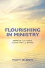 Flourishing in Ministry : How to Cultivate Clergy Wellbeing - eBook