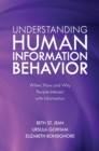 Understanding Human Information Behavior : When, How, and Why People Interact with Information - eBook