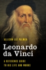 Leonardo da Vinci : A Reference Guide to His Life and Works - Book