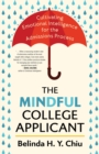 The Mindful College Applicant : Cultivating Emotional Intelligence for the Admissions Process - eBook