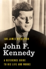 John F. Kennedy : A Reference Guide to His Life and Works - Book