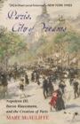 Paris, City of Dreams : Napoleon III, Baron Haussmann, and the Creation of Paris - Book