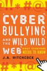 Cyberbullying and the Wild, Wild Web : What You Need to Know - Book