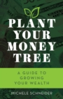 Plant Your Money Tree : A Guide to Growing Your Wealth - eBook