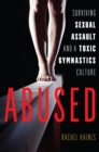 Abused : Surviving Sexual Assault and a Toxic Gymnastics Culture - eBook
